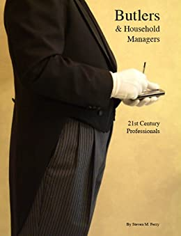 Butlers & Household Managers, 21st Century Professionals (English Edition) par [Ferry, Steven]