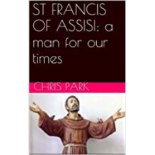 ST FRANCIS OF ASSISI: A MAN FOR OUR TIMES