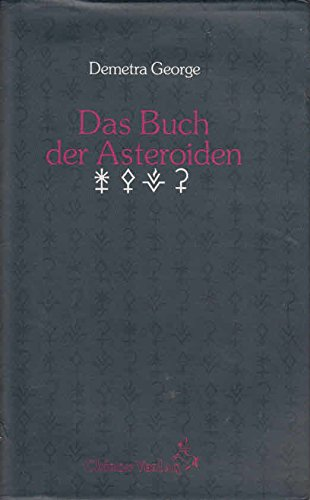Das Buch der Asteroiden. Mythologie, Psychologie, Astrologie und neue Weiblichkeit