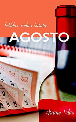 Agosto: Bebidas, vinhos baratos... (Portuguese Edition) eBook ...