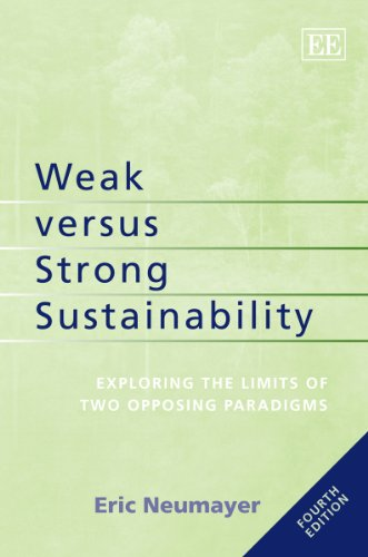 Weak versus Strong Sustainability: Exploring the Limits of Two Opposing Paradigms, Fourth Edition