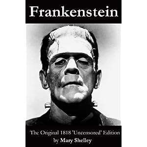 Frankenstein (The Original 1818 'Uncensored' Edition) (English Edition)