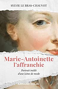 Marie-Antoinette l'affranchie : Portrait inédit d'une icône de mode par Sylvie Le Bras-Chauvot