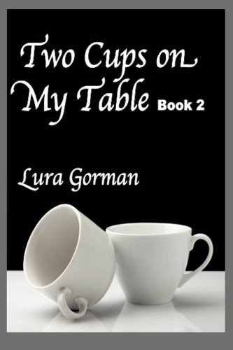 Two Cups on My Table: Book Two (Lura Gorman's Heartbeats, Band 2)