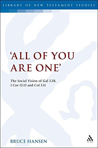 'All of You Are One': The Social Vision of Gal 3.28, 1 Cor 12.13 and Col 3.11 (Library of New Testament Studies, Band 409)