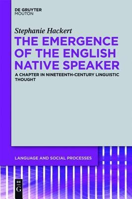[(Emergence of the English Native Speaker: A Chapter in Nineteenth-Century Linguistic Thought)] [Author: Stephanie Hackert] published on (November, 2012) par Stephanie Hackert