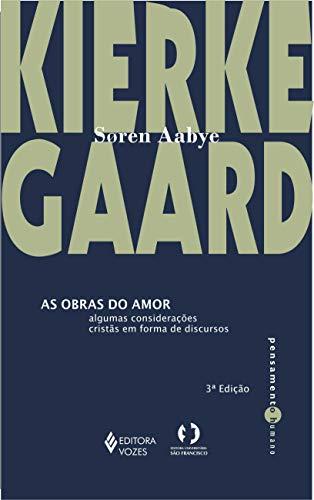 As Obras do Amor. Algumas Considerações Cristãs em Forma de Discurso (Em Portuguese do Brasil)