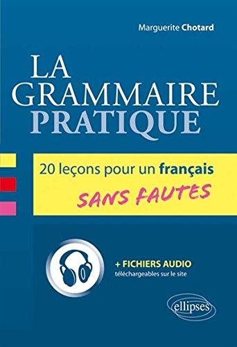La Grammaire Pratique 20 Leçons pour un Français Sans Fautes