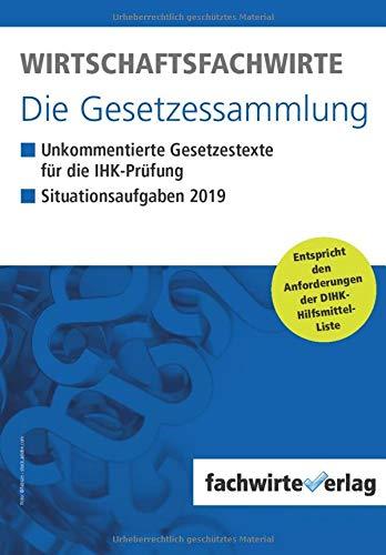 Wirtschaftsfachwirte - Die Gesetzessammlung: Unkommentierte Gesetzestexte für die IHK-Prüfung