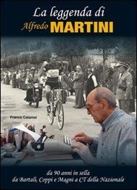 La leggenda di Alfredo Martini. Da 90 anni in sella. Da Bartali, Coppi e Magni a CT della nazionale por Franco Calamai