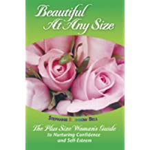 Beautiful at ANY Size: The PLUS SIZE Woman's Guide to Nurturing Confidence and Self Esteem (English Edition)