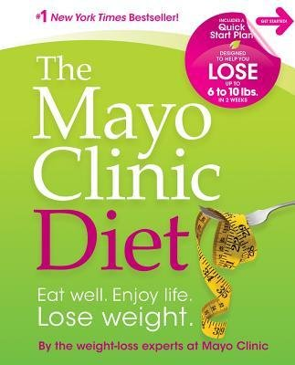-the-mayo-clinic-diet-eat-well-enjoy-life-lose-weight-mayo-clinic-author-hardcover-2012