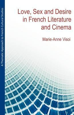 [(A Thematic Approach to French Cultural Studies: Love, Sex and Desire in French Literature and Cinema)] [Author: Marie-Anne Visoi] published on (January, 2011)