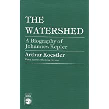 The Watershed: A Biography of Johannes Kepler (Science Study Series) by Koestler, Arthur (1985) Paperback