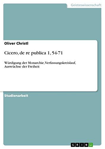 Cicero, de re publica 1, 54-71: Würdigung der Monarchie, Verfassungskreislauf, Auswüchse der Freiheit