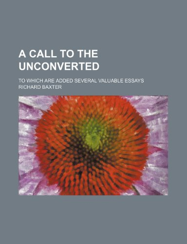 A call to the unconverted; to which are added several valuable essays
