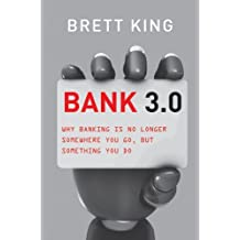 [(Bank 3.0: Why Banking Is No Longer Somewhere You Go But Something You Do )] [Author: Brett King] [Feb-2013]