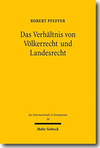 Das Verhältnis von Völkerrecht und Landesrecht: Eine kritische Betrachtung alter und neuer Lehren unter besonderer Berücksichtigung der Europäischen ... (Jus Internationale et Europaeum)