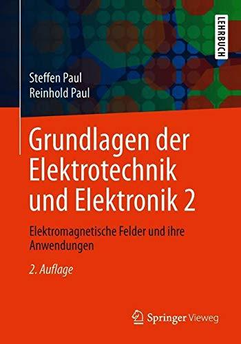 Grundlagen der Elektrotechnik und Elektronik 2: Elektromagnetische Felder und ihre Anwendungen