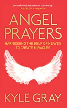 Angel Prayers: Harnessing the Help of Heaven to Create Miracles by [Gray, Kyle]