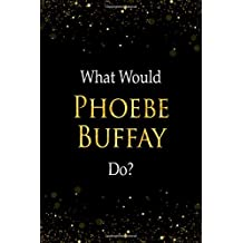 What Would Phoebe Buffay Do?: Phoebe Buffay Designer Notebook