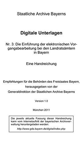 Die Einführung der elektronischen Vorgangsbearbeitung bei den Landratsämtern in Bayern. Eine Handreichung.: Empfehlungen für die Behörden des ... Archive Bayerns, Version 1.0, 2011