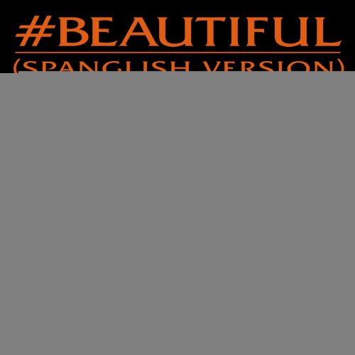 #Beautiful (#Hermosa – Spanglish Version) [feat. Miguel] [Explicit]
