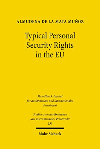 Typical Personal Security Rights in the EU: Comparative Law and Economics in Italy, Spain and other EU Countries in the Light of EU Law, Basel II and the ... und internationalen Privatrecht)