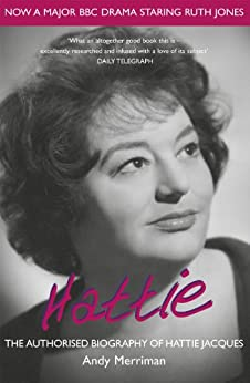 Hattie: The Authorised Biography of Hattie Jacques by [Merriman, Andy]