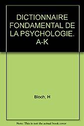 DICTIONNAIRE FONDAMENTAL DE LA PSYCHOLOGIE. A-K