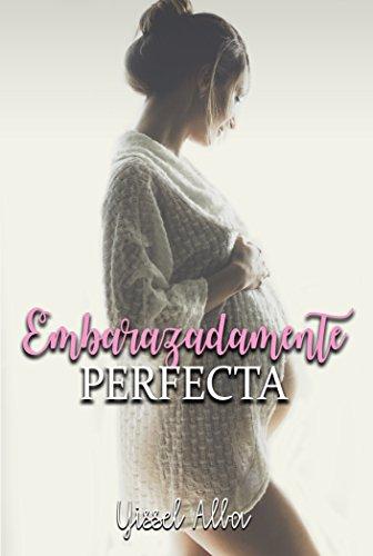 Embarazadamente Perfecta de [Alba, Yissel]