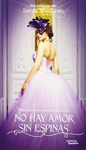 Las Reglas de los Canallas: No hay amor sin espinas: Tercera Regla de los Canallas: 3 (Romantica Historica) por Sarah Mclean