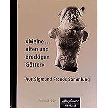 Meine... alten und dreckigen Götter: Aus Siegmund Freuds Sammlung. Katalog zur Ausstellung im Freud-Museum Wien (Stroemfeld /Roter Stern)