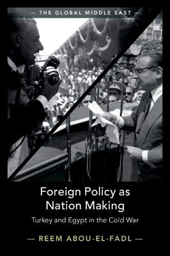 Foreign Policy As Nation Making: Turkey & Egypt In The Cold War (The Global Middle East)