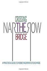 Crossing the Narrow Bridge: A Practical Guide to Rebbe Nachman's Teachings