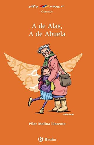 A de Alas, A de Abuela (Castellano - A Partir De 8 Años - Altamar) por Pilar Molina Llorente