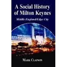 A Social History of Milton Keynes: Middle England/Edge City (British Politics and Society) by Mark Clapson (2004-02-05)