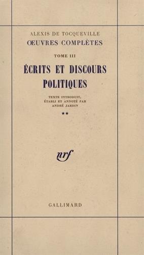 Oeuvres complètes, tome III : Ecrits et discours politiques par Alexis de Tocqueville, André Jardin