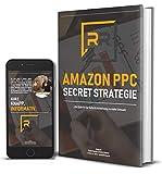 Amazon PPC Secret Strategie: Amazon FBA Schritt für Schritt Anleitung zu mehr Umsatz
