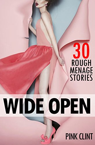 EROTICA: ROUGH MENAGE EROTICA SHORT STORIES - Taken Wide Open Sex Romance Bundle Collection (English Edition) (Open Mens Shorts Wide)