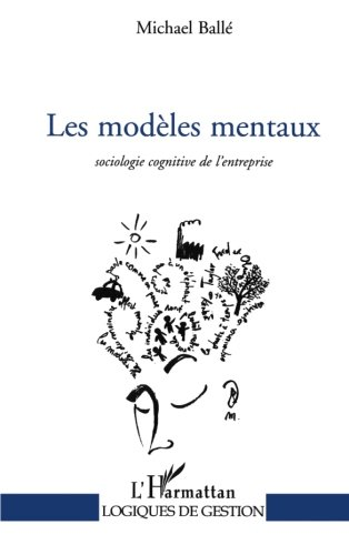 Les modeles mentaux. sociologie cognitive de l'entreprise