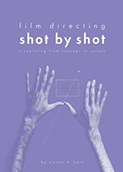 Film Directing: Shot by Shot: Visualizing from Concept to Screen (Michael Wiese Productions) by [Katz, Steven]