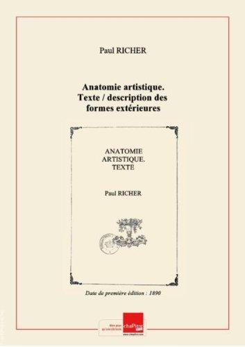 Anatomie artistique. Texte / description desformesextérieures ducorpshumain aureposetdans lesprincipauxmouvements; parleDr Paul Richer, … [Edition de 1890] par Paul (1849-1933) Richer