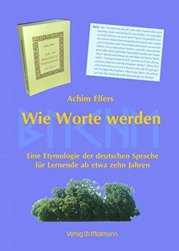 Wie Worte werden: Eine Etymologie der deutschen Sprache für Lernende ab etwa zehn Jahren - Etymologie Wort