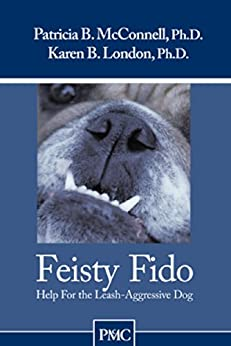 Feisty Fido: Help for the Leash-Reactive Dog par [McConnell Ph.D., Patricia B., Karen B. London Ph.D.]