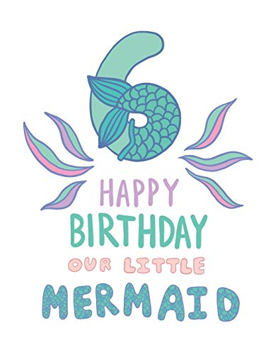 6 Happy Birthday: Gorgeous Little Mermaid Notebook Gift for Girls ~ Large Sketchbook/Sticker Book for Doodling, Drawing, Sketching and Writing