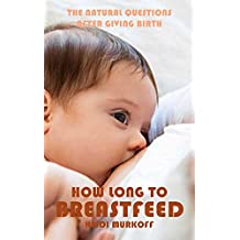 The Natural Questions After Giving Birth, How Long To Breastfeed (English Edition)