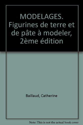 MODELAGES. Figurines de terre et de pâte à modeler, 2ème édition