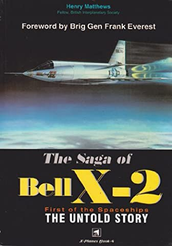 The Saga Of Bell X-2: First Of The Spaceships (x-Planes Book 4)