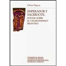 """Emperador y sacerdote: Estudio sobre el """"Cesaropapismo"""" bizantino (Coeds. Editorial Universidad de Granada)"""